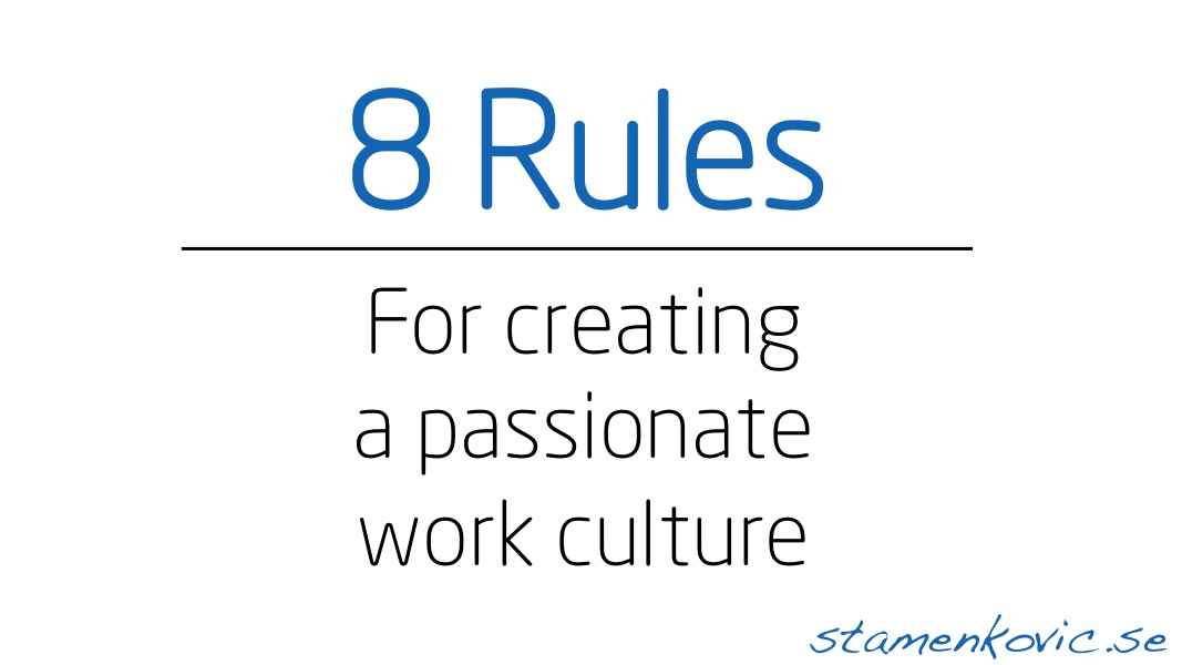 8 Rules For Creating A Passionate Work Culture